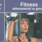 Fitness. Antrenamentul cu greutati carte